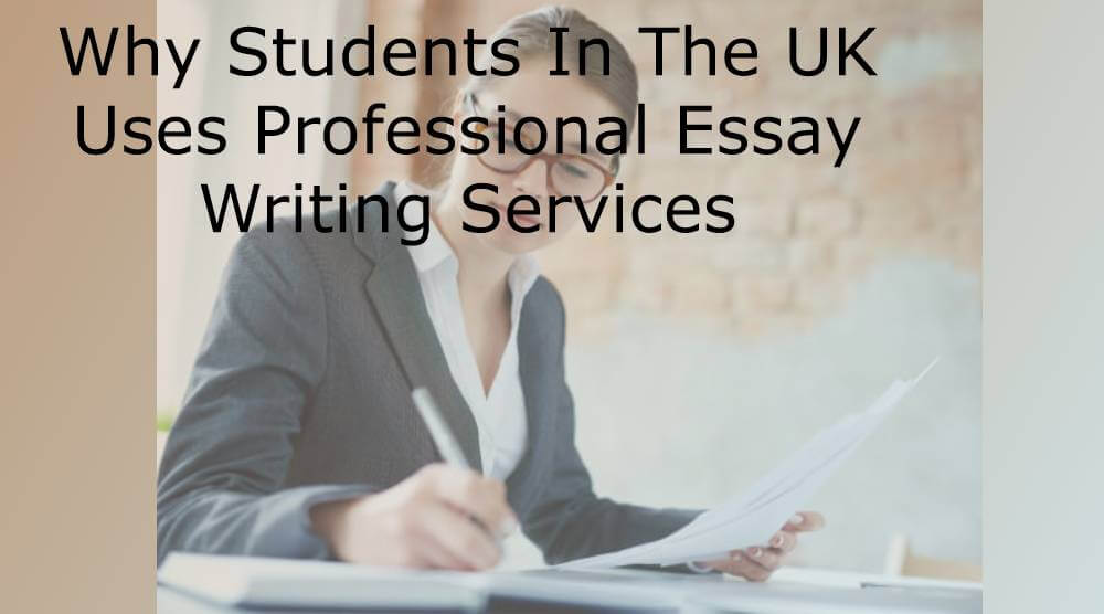 Why Students In The UK Uses Professional Essay Writing Services